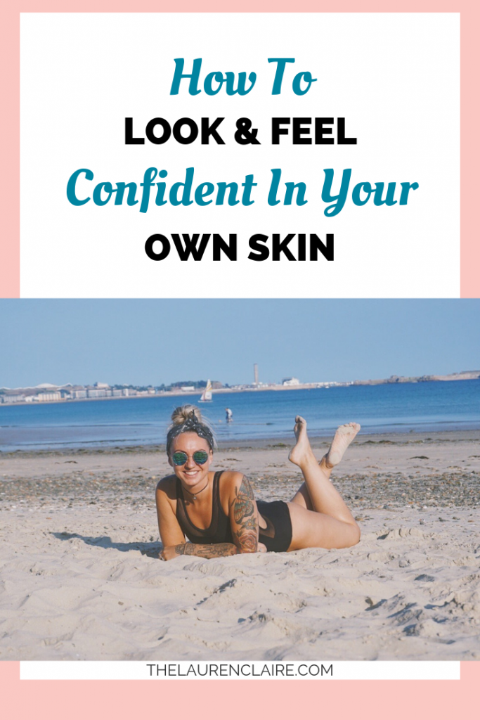 How To Look & Feel Confident In Your Own Skin