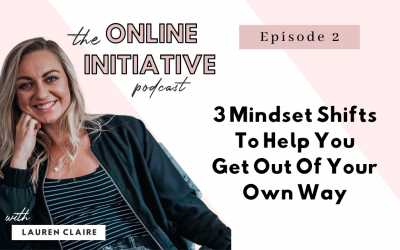 3 Mindset Shifts To Help You Get Out Of Your Own Way